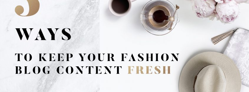 3 ways to keep your fashion blog content fresh