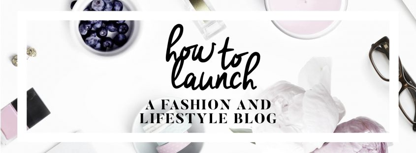 how to launch a fashion and lifestyle blog