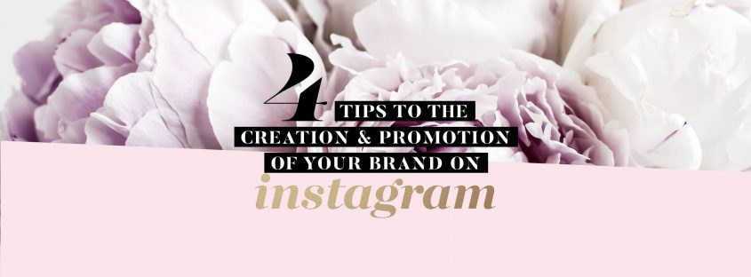 4 Tips to the Creation & Promotion of Your Brand on Instagram