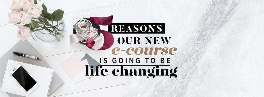 5 reasons our new e-course is going to be life-changing